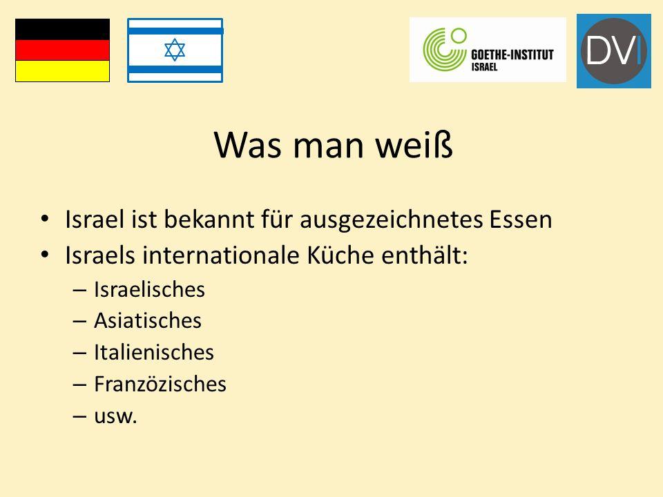 Was man weiß Israel ist bekannt für ausgezeichnetes Essen Israels internationale Küche enthält: – Israelisches – Asiatisches – Italienisches – Franzözisches – usw.