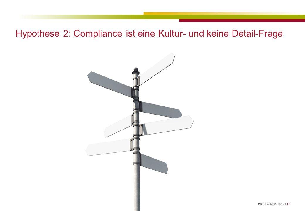 Hypothese 2: Compliance ist eine Kultur- und keine Detail-Frage Baker & McKenzie | 11