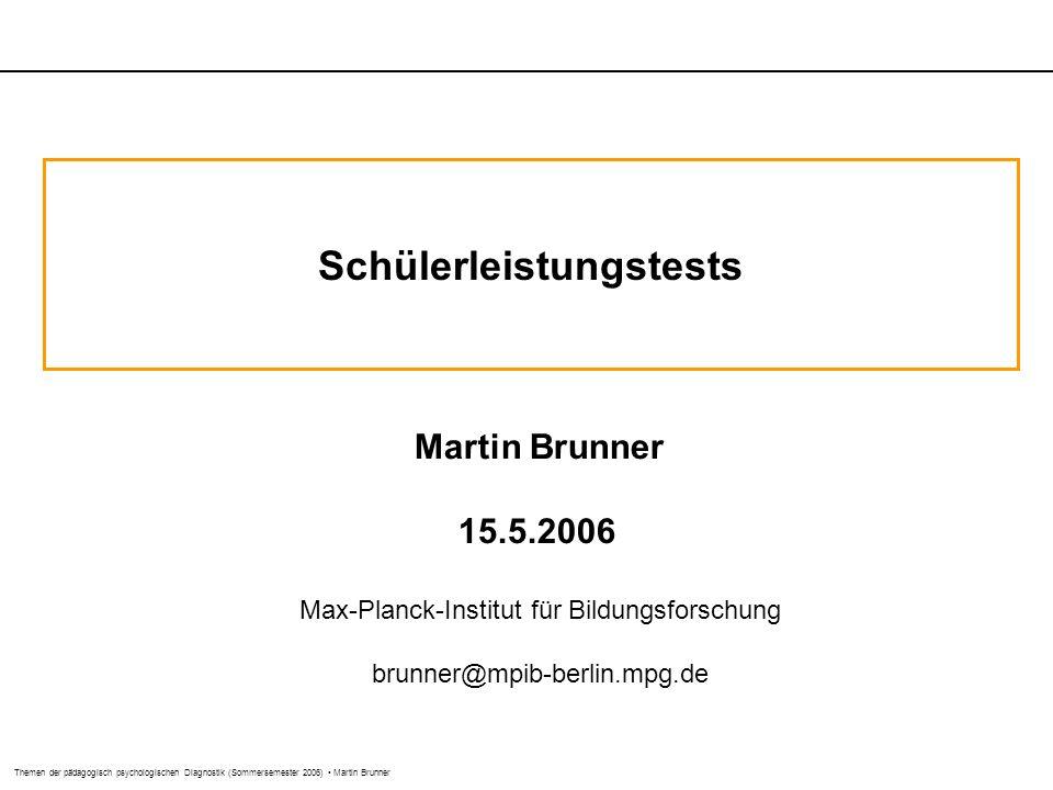 Themen der pädagogisch psychologischen Diagnostik (Sommersemester 2006) Martin Brunner Schülerleistungstests Martin Brunner 15.5.2006 Max-Planck-Institut für Bildungsforschung brunner@mpib-berlin.mpg.de