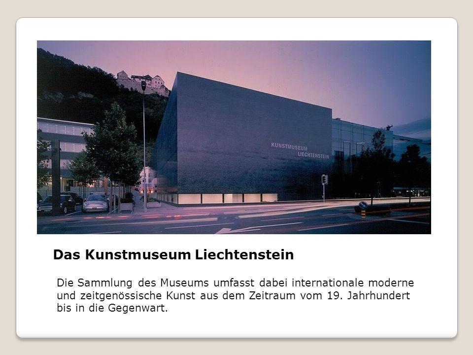 Das Kunstmuseum Liechtenstein Die Sammlung des Museums umfasst dabei internationale moderne und zeitgenössische Kunst aus dem Zeitraum vom 19. Jahrhun