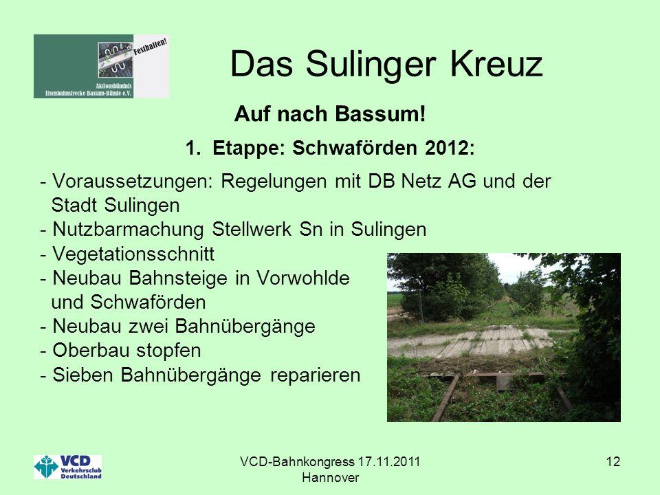 VCD-Bahnkongress 17.11.2011 Hannover 12 Das Sulinger Kreuz Auf nach Bassum! 1.Etappe: Schwaförden 2012: - Voraussetzungen: Regelungen mit DB Netz AG u