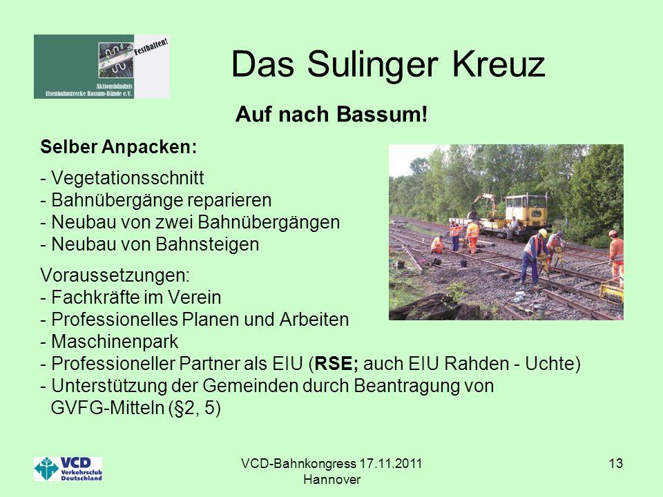 VCD-Bahnkongress 17.11.2011 Hannover 13 Das Sulinger Kreuz Auf nach Bassum! Selber Anpacken: - Vegetationsschnitt - Bahnübergänge reparieren - Neubau