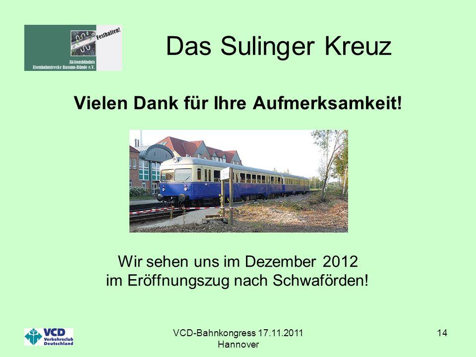 VCD-Bahnkongress 17.11.2011 Hannover 14 Das Sulinger Kreuz Vielen Dank für Ihre Aufmerksamkeit! Wir sehen uns im Dezember 2012 im Eröffnungszug nach S