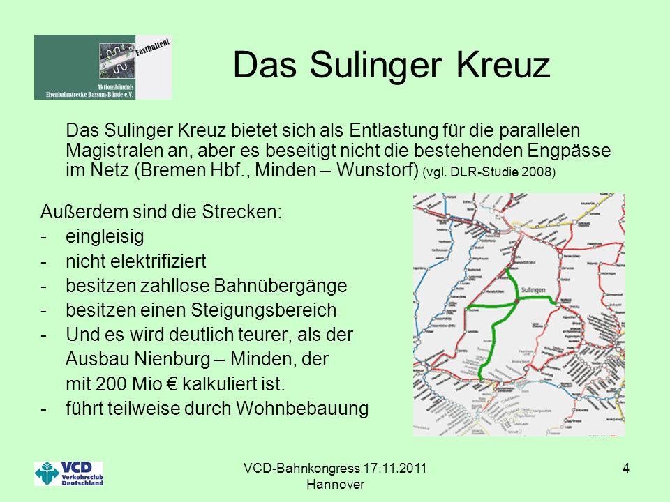 VCD-Bahnkongress 17.11.2011 Hannover 4 Das Sulinger Kreuz Das Sulinger Kreuz bietet sich als Entlastung für die parallelen Magistralen an, aber es bes
