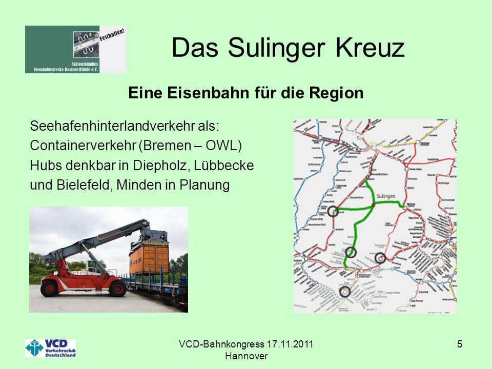 VCD-Bahnkongress 17.11.2011 Hannover 5 Das Sulinger Kreuz Eine Eisenbahn für die Region Seehafenhinterlandverkehr als: Containerverkehr (Bremen – OWL)