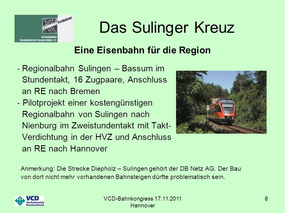 VCD-Bahnkongress 17.11.2011 Hannover 8 Das Sulinger Kreuz Eine Eisenbahn für die Region - Regionalbahn Sulingen – Bassum im Stundentakt, 16 Zugpaare,