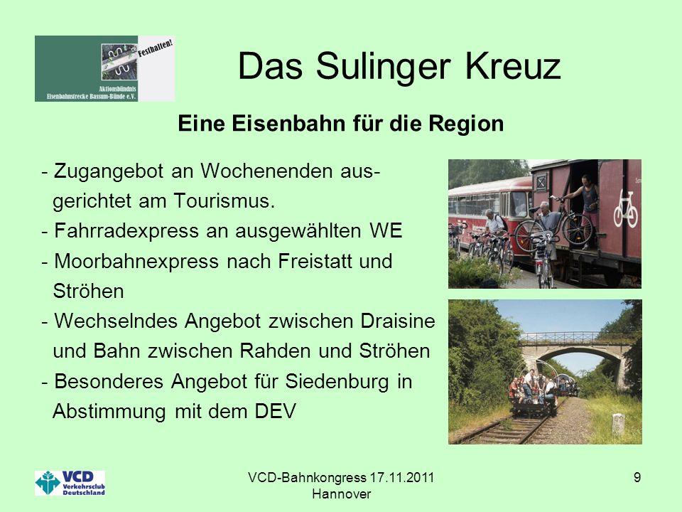 VCD-Bahnkongress 17.11.2011 Hannover 9 Das Sulinger Kreuz Eine Eisenbahn für die Region - Zugangebot an Wochenenden aus- gerichtet am Tourismus. - Fah