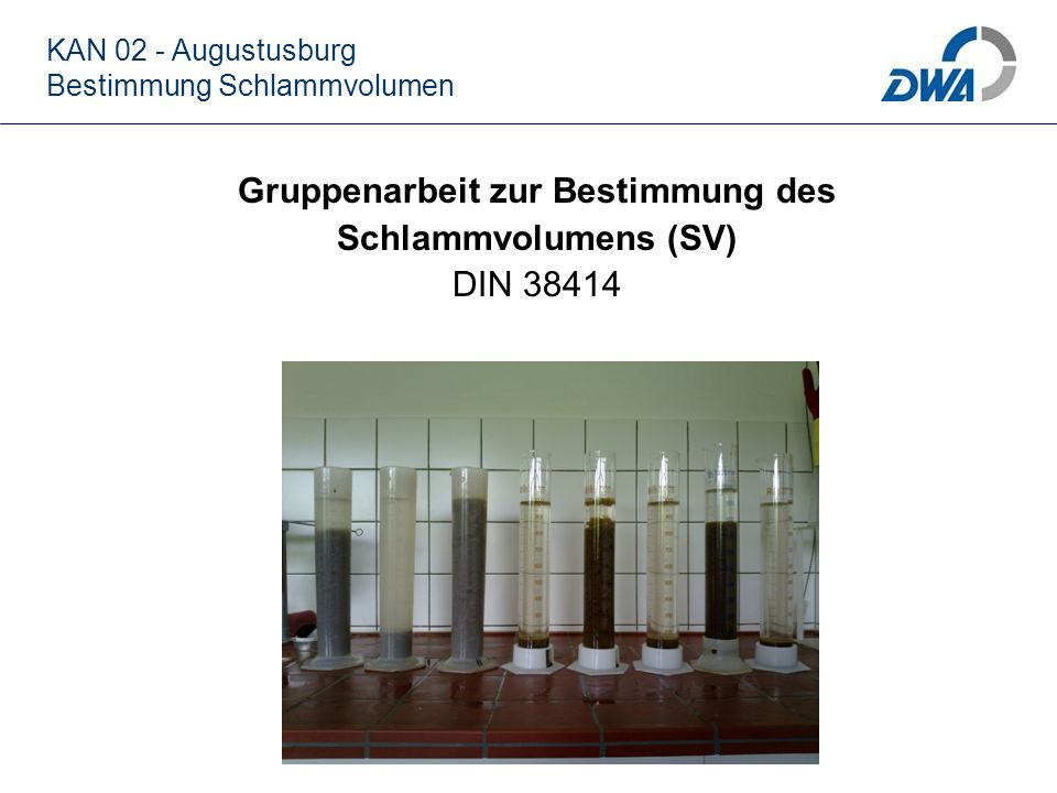 Gruppenarbeit zur Bestimmung des Schlammvolumens (SV) DIN 38414 KAN 02 - Augustusburg Bestimmung Schlammvolumen