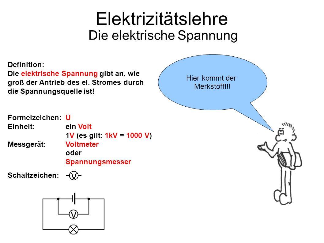 Definition: Die elektrische Spannung gibt an, wie groß der Antrieb des el. Stromes durch die Spannungsquelle ist! Formelzeichen: U Einheit: ein Volt 1