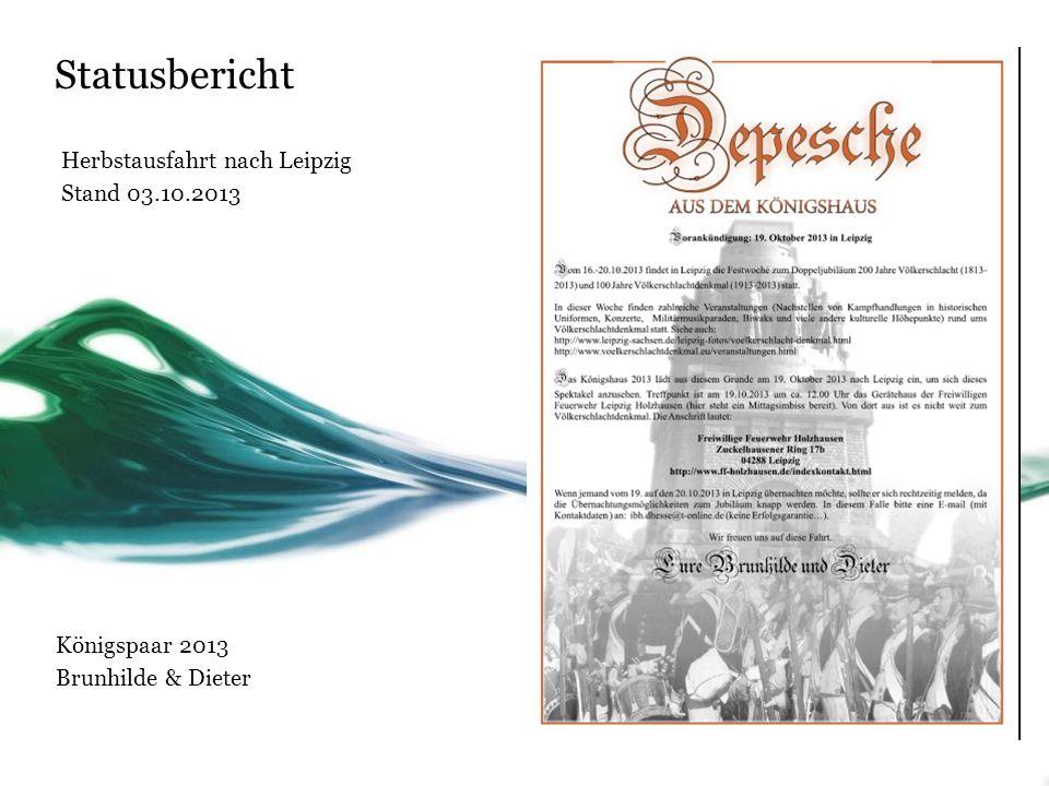 Statusbericht Herbstausfahrt nach Leipzig Stand 03.10.2013 Königspaar 2013 Brunhilde & Dieter