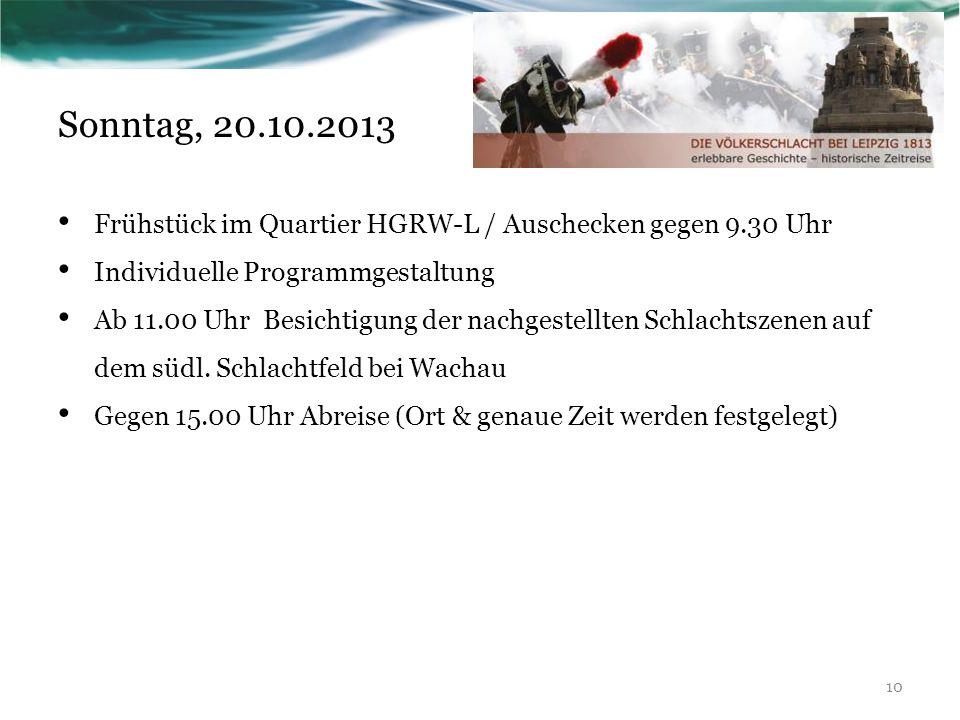 Sonntag, 20.10.2013 Frühstück im Quartier HGRW-L / Auschecken gegen 9.30 Uhr Individuelle Programmgestaltung Ab 11.00 Uhr Besichtigung der nachgestellten Schlachtszenen auf dem südl.
