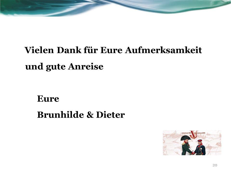 Vielen Dank für Eure Aufmerksamkeit und gute Anreise Eure Brunhilde & Dieter 20