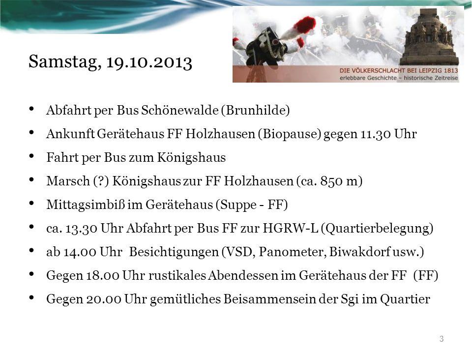 Samstag, 19.10.2013 Abfahrt per Bus Schönewalde (Brunhilde) Ankunft Gerätehaus FF Holzhausen (Biopause) gegen 11.30 Uhr Fahrt per Bus zum Königshaus Marsch ( ) Königshaus zur FF Holzhausen (ca.