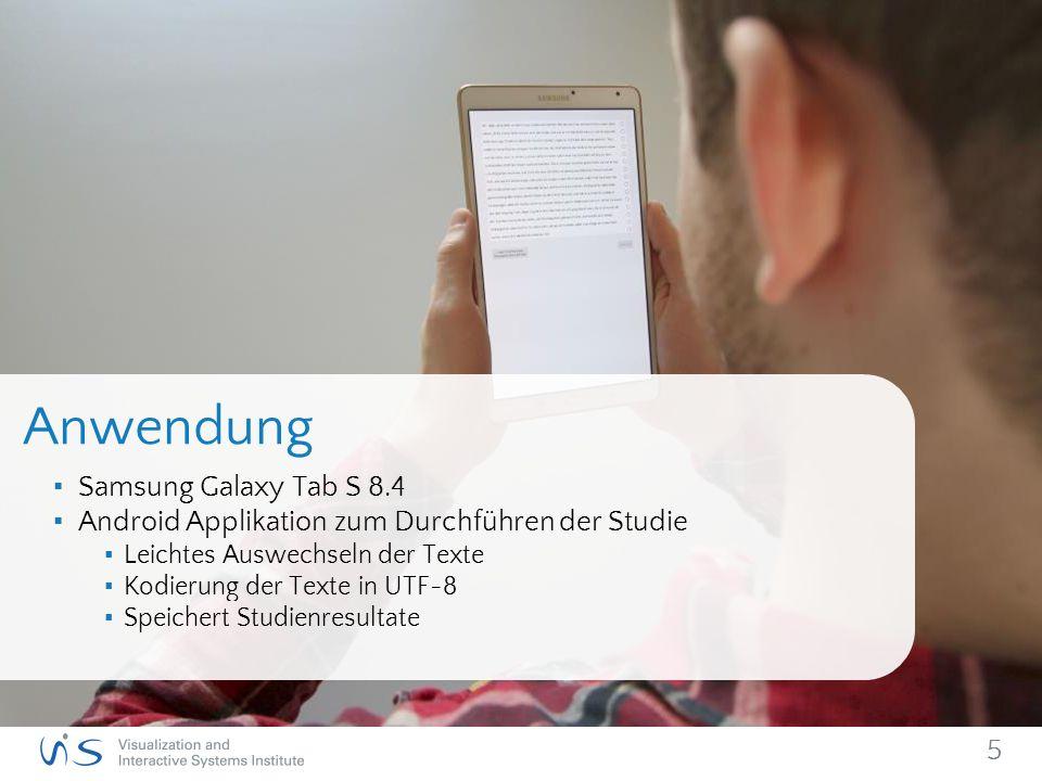 ▪ Samsung Galaxy Tab S 8.4 ▪ Android Applikation zum Durchführen der Studie ▪ Leichtes Auswechseln der Texte ▪ Kodierung der Texte in UTF-8 ▪ Speichert Studienresultate 5 Anwendung