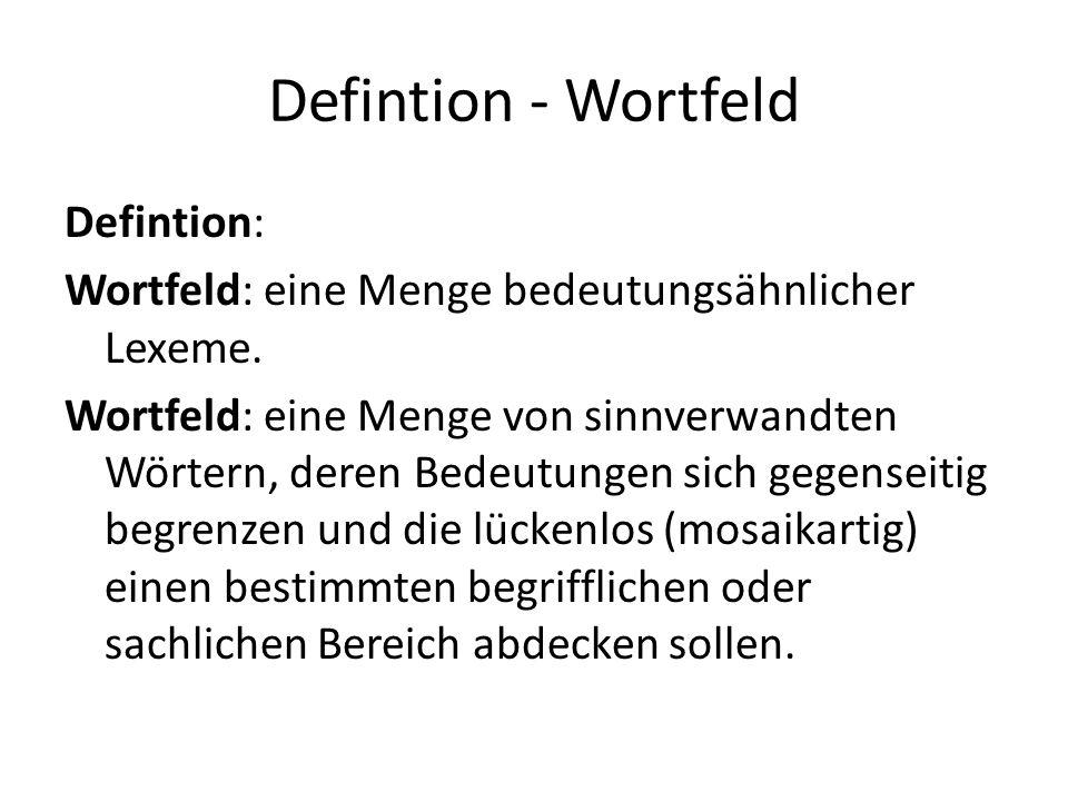Defintion - Wortfeld Defintion: Wortfeld: eine Menge bedeutungsähnlicher Lexeme.