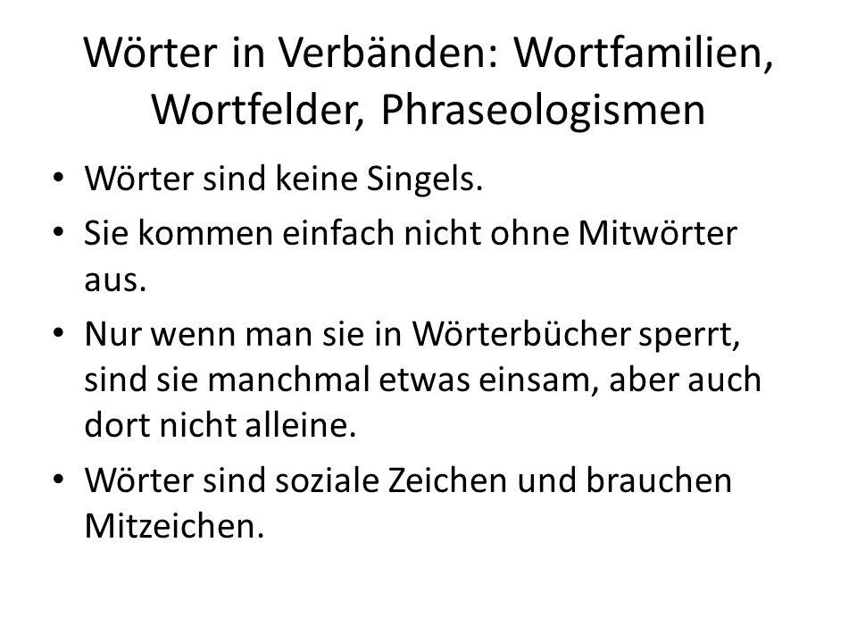 Wörter in Verbänden: Wortfamilien, Wortfelder, Phraseologismen Wörter sind keine Singels.