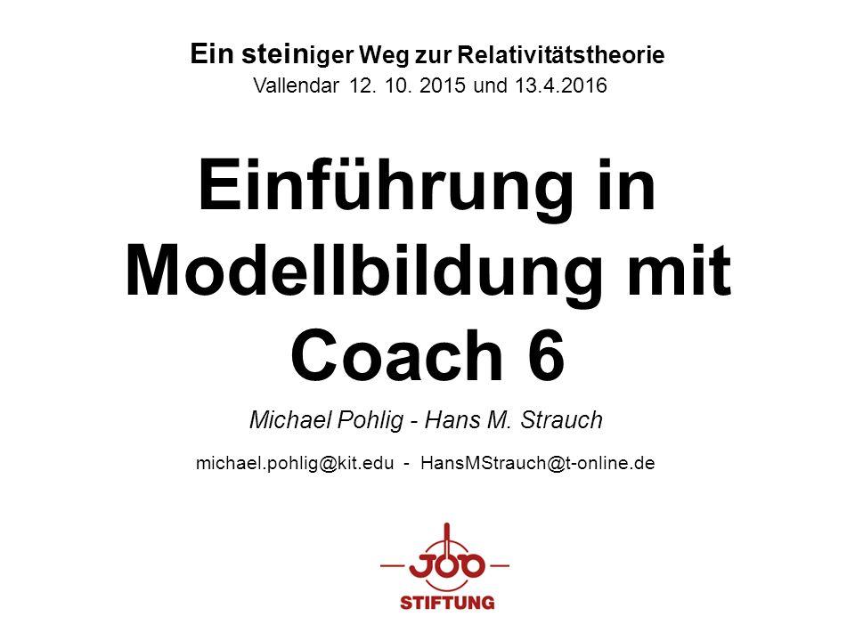 Einführung in Modellbildung mit Coach 6 Michael Pohlig - Hans M. Strauch michael.pohlig@kit.edu - HansMStrauch@t-online.de Ein stein iger Weg zur Rela