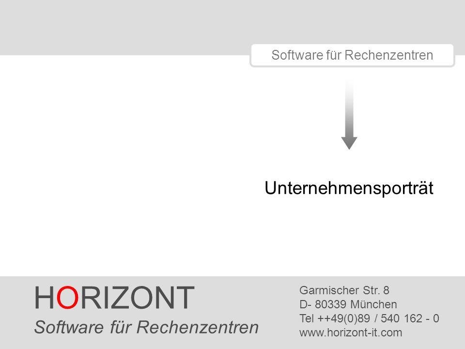 HORIZONT 1 Software für Rechenzentren Unternehmensporträt HORIZONT Software für Rechenzentren Garmischer Str. 8 D- 80339 München Tel ++49(0)89 / 540 1