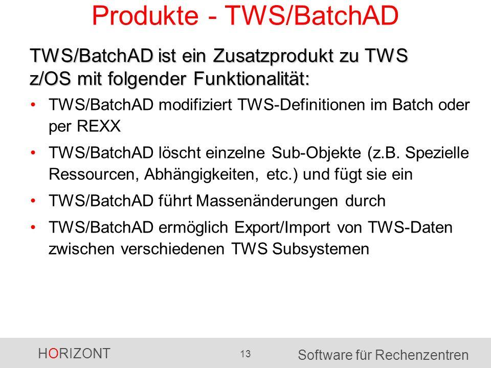 HORIZONT 13 Software für Rechenzentren Produkte - TWS/BatchAD TWS/BatchAD modifiziert TWS-Definitionen im Batch oder per REXX TWS/BatchAD löscht einzelne Sub-Objekte (z.B.
