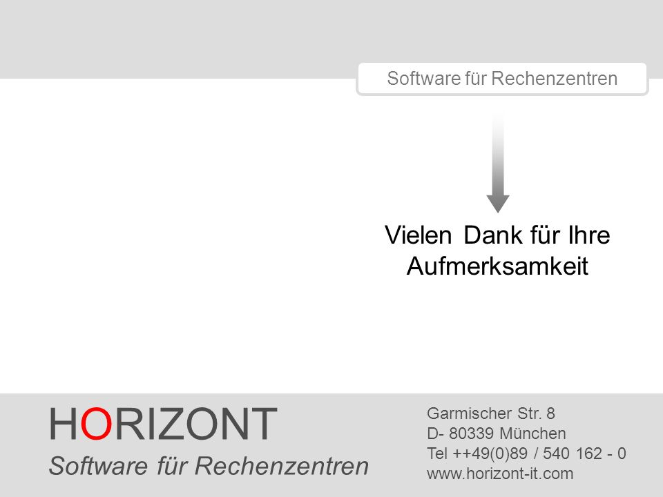 HORIZONT 20 Software für Rechenzentren HORIZONT Software für Rechenzentren Garmischer Str. 8 D- 80339 München Tel ++49(0)89 / 540 162 - 0 www.horizont