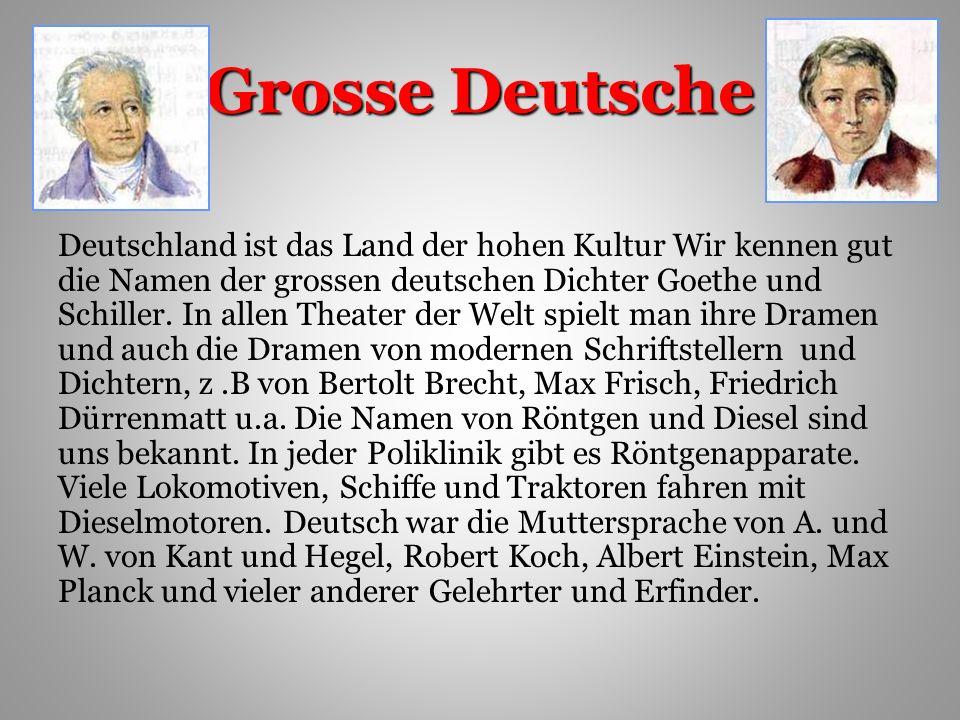 Grosse Deutsche Deutschland ist das Land der hohen Kultur Wir kennen gut die Namen der grossen deutschen Dichter Goethe und Schiller.