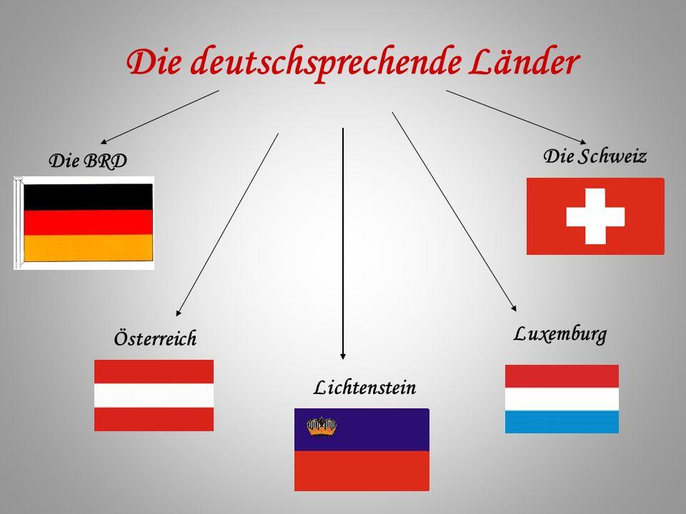 Die deutschsprechende Länder Die BRD Österreich Luxemburg Lichtenstein Die Schweiz