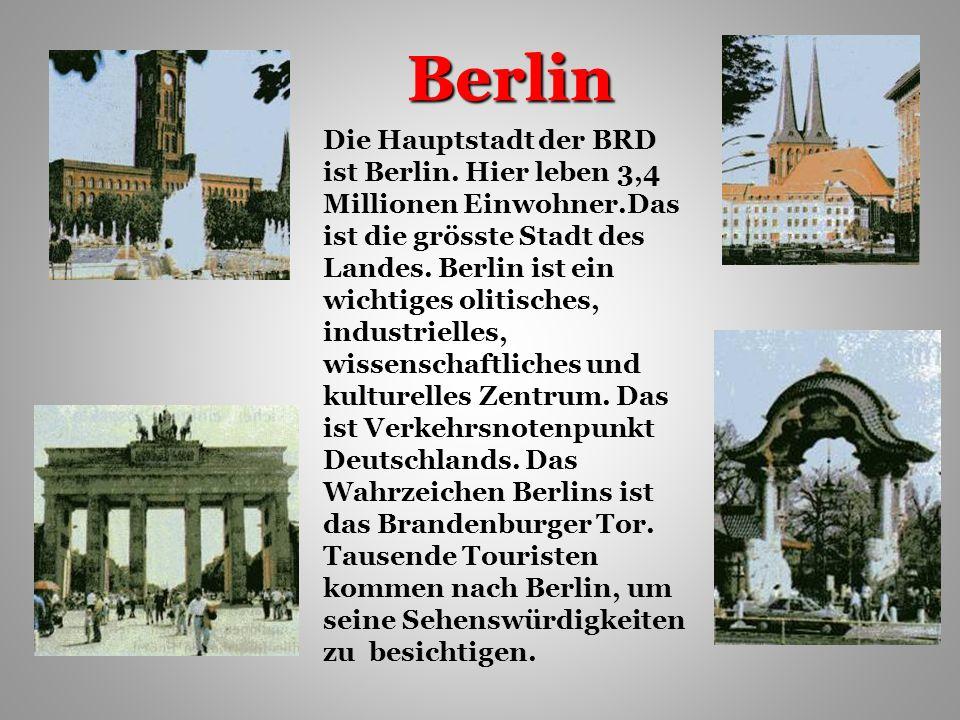 Berlin Die Hauptstadt der BRD ist Berlin.