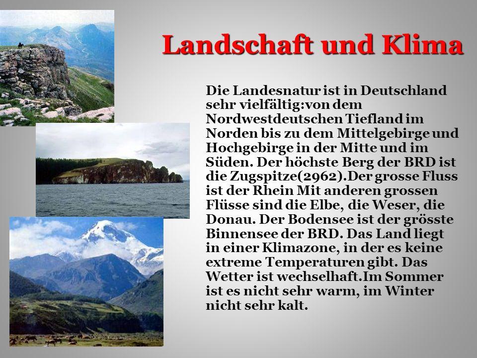 Landschaft und Klima Die Landesnatur ist in Deutschland sehr vielfältig:von dem Nordwestdeutschen Tiefland im Norden bis zu dem Mittelgebirge und Hochgebirge in der Mitte und im Süden.
