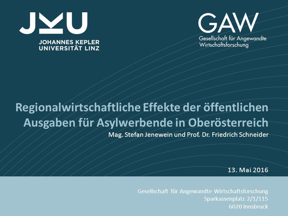www.gaw-mbh.at Regionalwirtschaftliche Effekte der öffentlichen Ausgaben für Asylwerbende in Oberösterreich Mag. Stefan Jenewein und Prof. Dr. Friedri