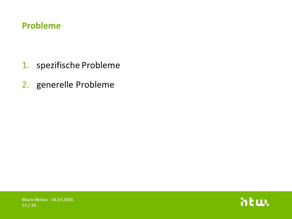 Probleme 1.spezifische Probleme 2.generelle Probleme Mario Neises · 14.07.2016 13 / 19