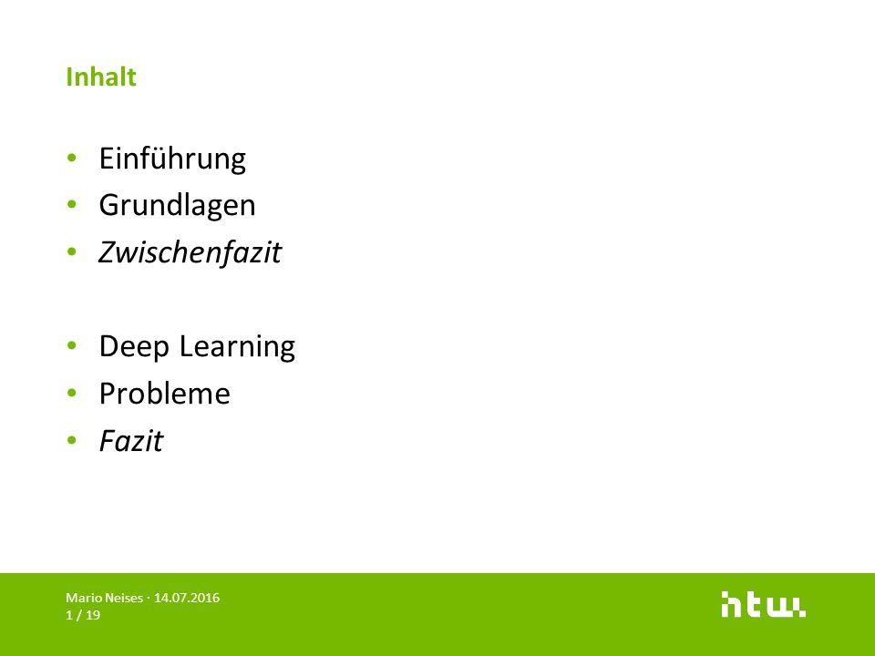 Inhalt Mario Neises · 14.07.2016 1 / 19 Einführung Grundlagen Zwischenfazit Deep Learning Probleme Fazit