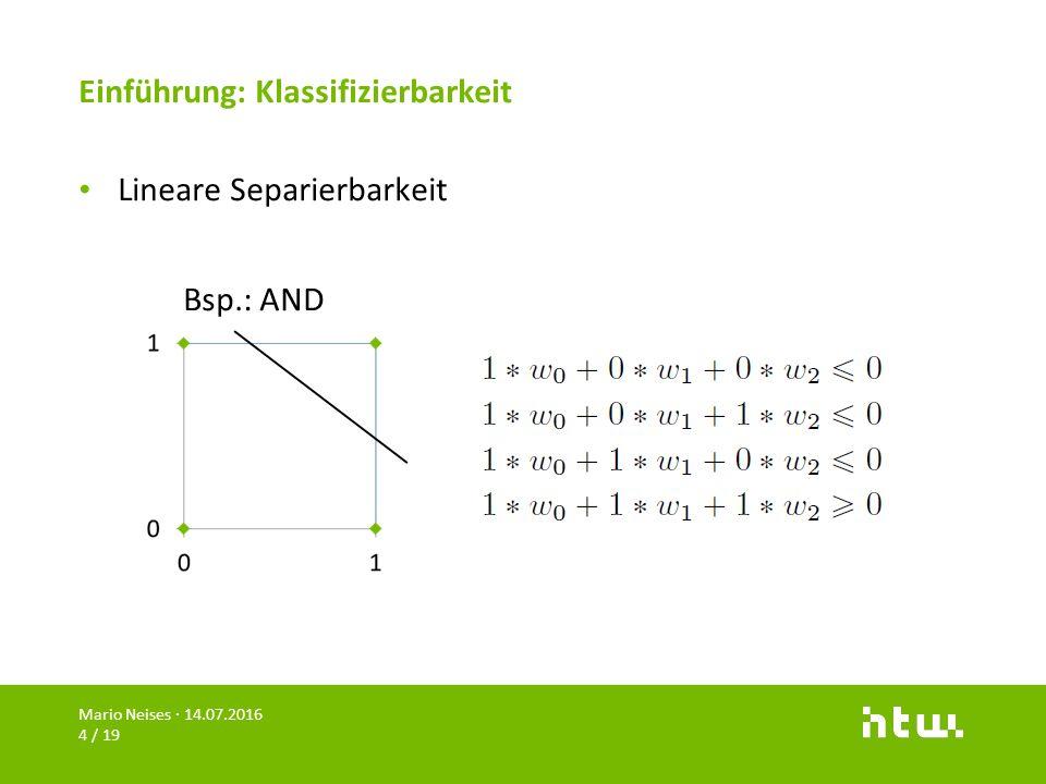 Einführung: Klassifizierbarkeit Lineare Separierbarkeit Bsp.: AND Mario Neises · 14.07.2016 4 / 19