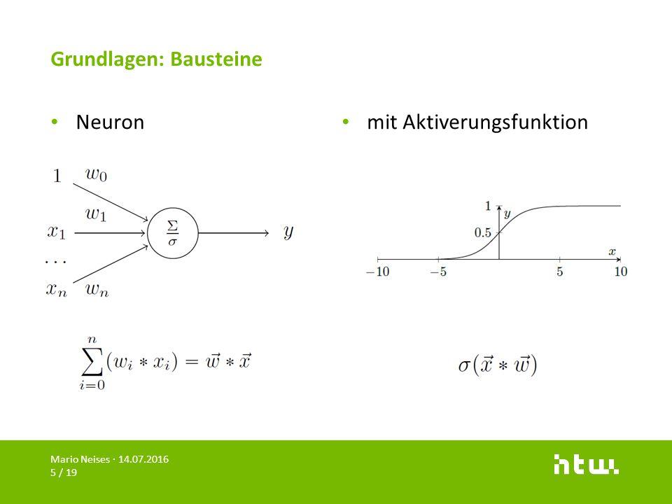 Grundlagen: Bausteine Neuron mit Aktiverungsfunktion Mario Neises · 14.07.2016 5 / 19