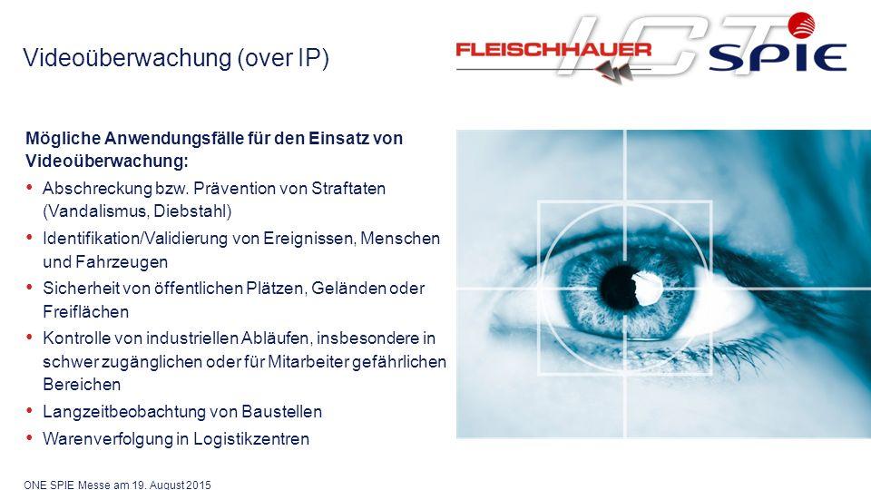 Videoüberwachung (over IP) Mögliche Anwendungsfälle für den Einsatz von Videoüberwachung: Abschreckung bzw.