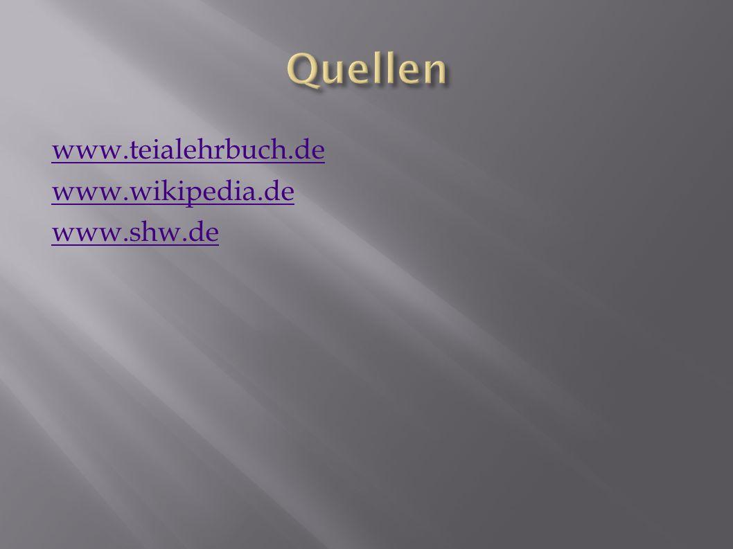 www.teialehrbuch.de www.wikipedia.de www.shw.de