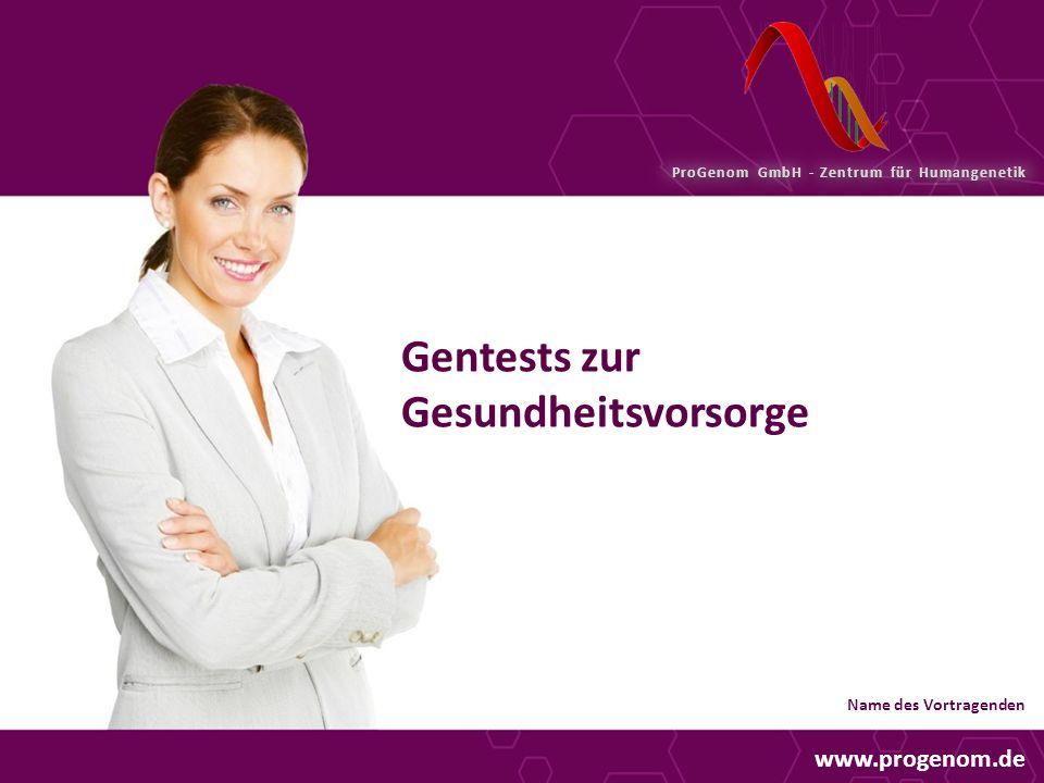 Gentests zur Gesundheitsvorsorge www.progenom.de Name des Vortragenden ProGenom GmbH - Zentrum für Humangenetik