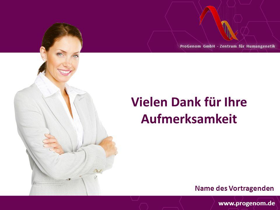 ProGenom GmbH - Zentrum für Humangenetik Vielen Dank für Ihre Aufmerksamkeit Name des Vortragenden www.progenom.de
