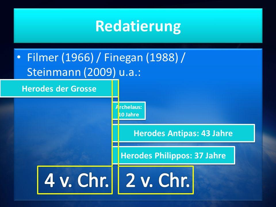 Redatierung Filmer (1966) / Finegan (1988) / Steinmann (2009) u.a.: Herodes der Grosse Archelaus: 10 Jahre Herodes Antipas: 43 Jahre Herodes Philippos: 37 Jahre