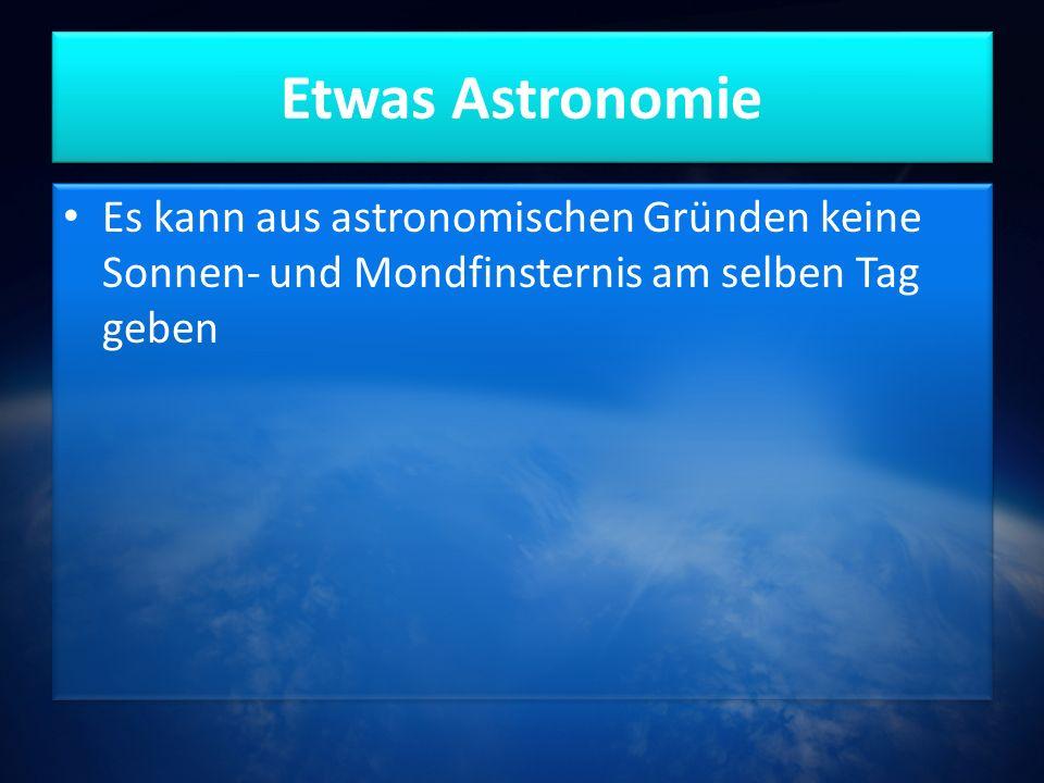 Etwas Astronomie Es kann aus astronomischen Gründen keine Sonnen- und Mondfinsternis am selben Tag geben