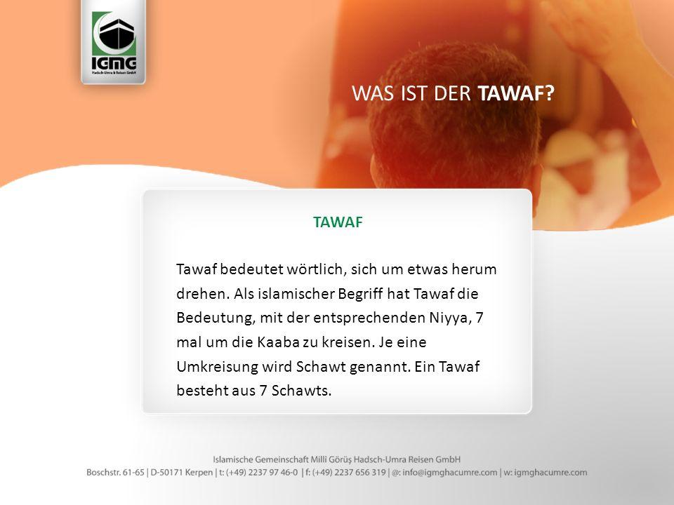 TAWAF Tawaf bedeutet wörtlich, sich um etwas herum drehen.
