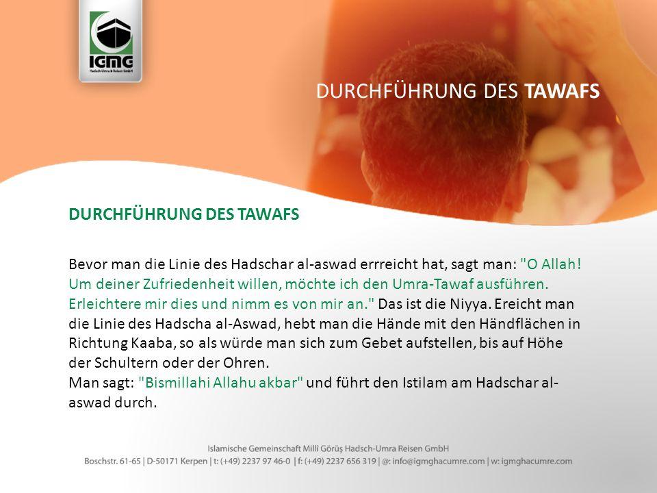 DURCHFÜHRUNG DES TAWAFS Bevor man die Linie des Hadschar al-aswad errreicht hat, sagt man: O Allah.