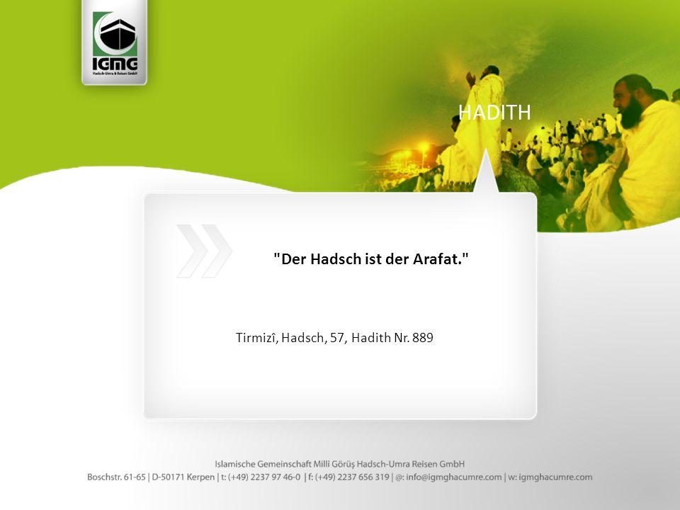 Der Hadsch ist der Arafat. Tirmizî, Hadsch, 57, Hadith Nr. 889 HADITH