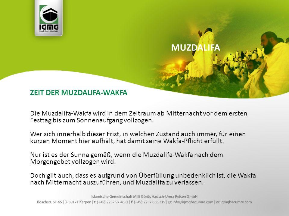 ZEIT DER MUZDALIFA-WAKFA Die Muzdalifa-Wakfa wird in dem Zeitraum ab Mitternacht vor dem ersten Festtag bis zum Sonnenaufgang vollzogen.