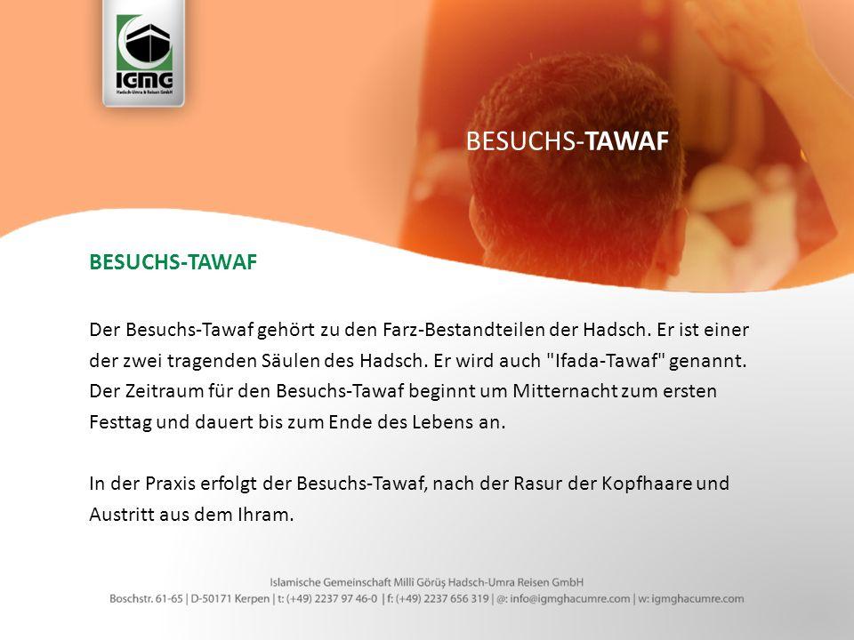 BESUCHS-TAWAF Der Besuchs-Tawaf gehört zu den Farz-Bestandteilen der Hadsch.