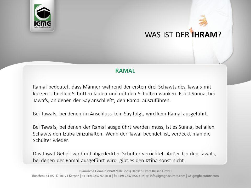 RAMAL Ramal bedeutet, dass Männer während der ersten drei Schawts des Tawafs mit kurzen schnellen Schritten laufen und mit den Schulten wanken.