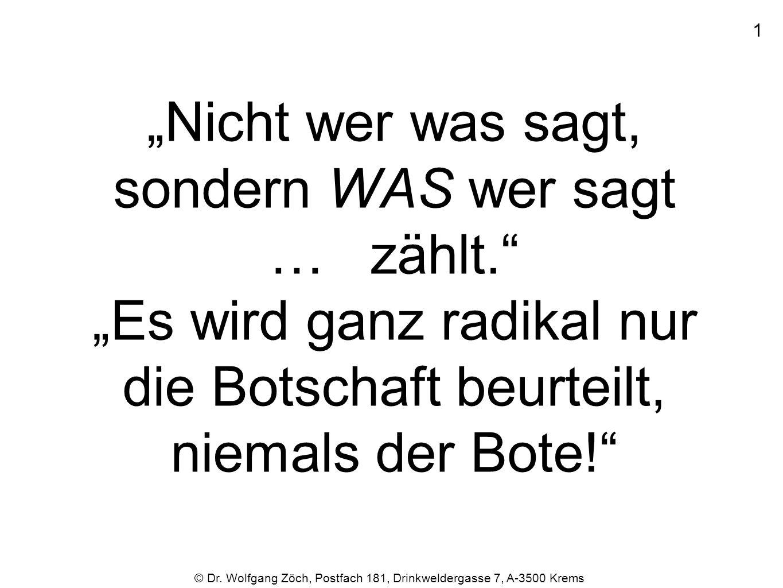 """""""Nicht wer was sagt, sondern WAS wer sagt … zählt."""" """"Es wird ganz radikal nur die Botschaft beurteilt, niemals der Bote!"""" © Dr. Wolfgang Zöch, Postfac"""
