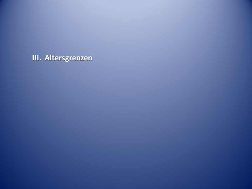 III. Altersgrenzen