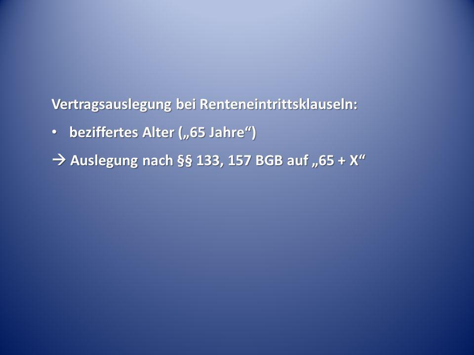 """Vertragsauslegung bei Renteneintrittsklauseln: beziffertes Alter (""""65 Jahre ) beziffertes Alter (""""65 Jahre )  Auslegung nach §§ 133, 157 BGB auf """"65 + X"""