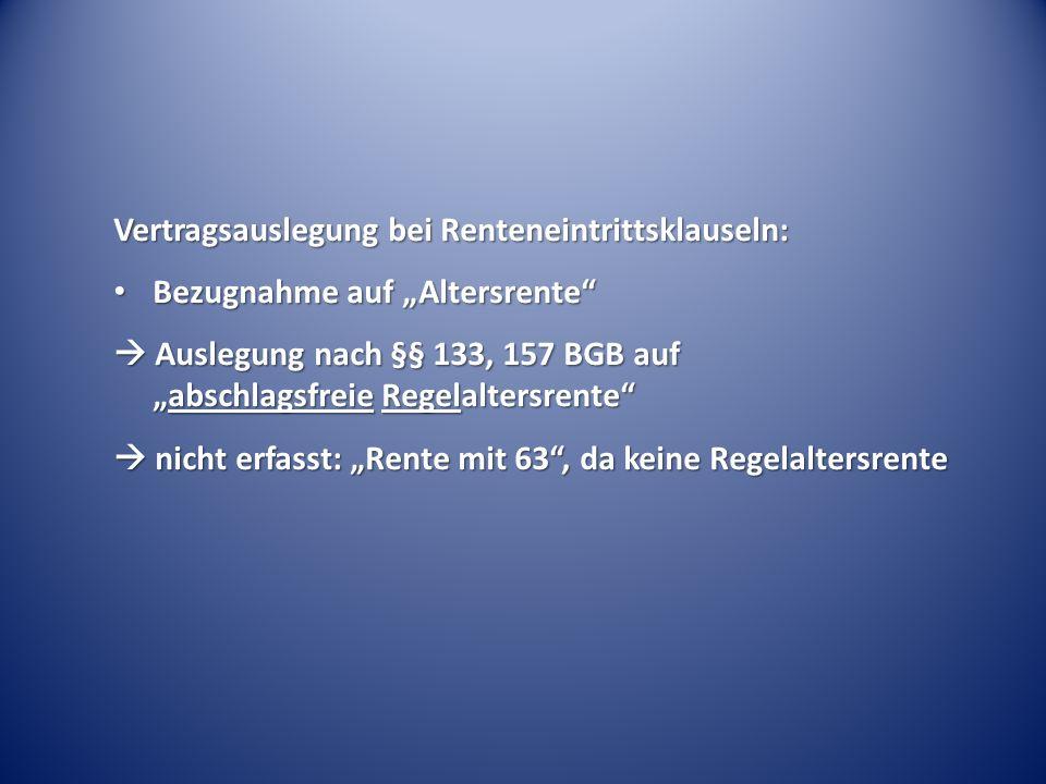 """Vertragsauslegung bei Renteneintrittsklauseln: Bezugnahme auf """"Altersrente Bezugnahme auf """"Altersrente  Auslegung nach §§ 133, 157 BGB auf """"abschlagsfreie Regelaltersrente  nicht erfasst: """"Rente mit 63 , da keine Regelaltersrente"""
