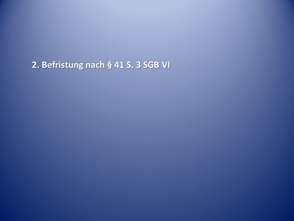 2. Befristung nach § 41 S. 3 SGB VI